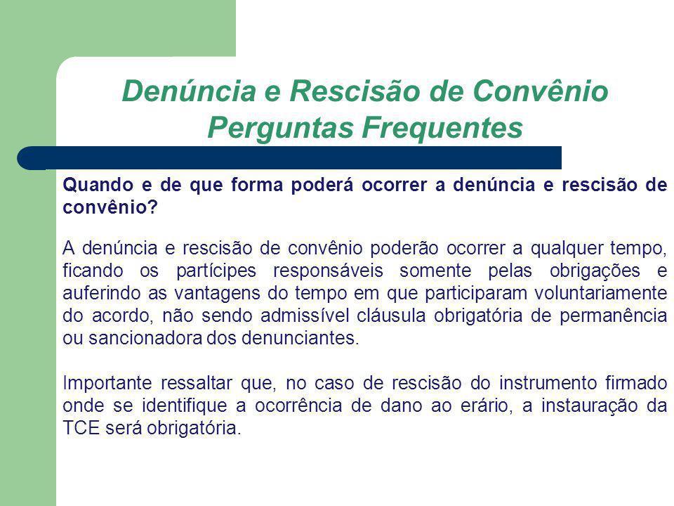 Denúncia e Rescisão de Convênio Perguntas Frequentes Quando e de que forma poderá ocorrer a denúncia e rescisão de convênio? A denúncia e rescisão de