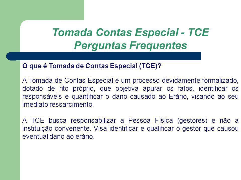 Tomada Contas Especial - TCE Perguntas Frequentes O que é Tomada de Contas Especial (TCE)? A Tomada de Contas Especial é um processo devidamente forma
