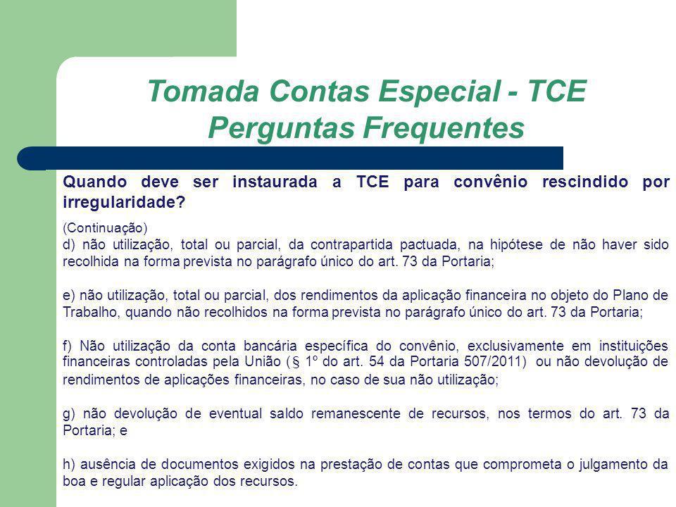 Tomada Contas Especial - TCE Perguntas Frequentes Quando deve ser instaurada a TCE para convênio rescindido por irregularidade? (Continuação) d) não u