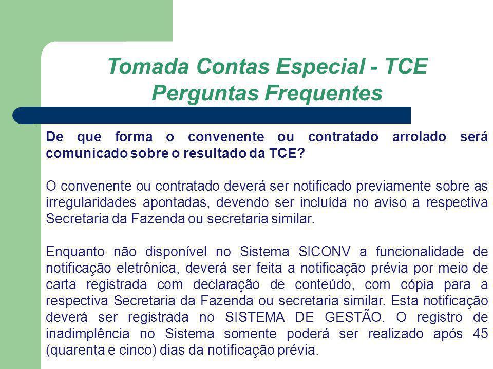 Tomada Contas Especial - TCE Perguntas Frequentes De que forma o convenente ou contratado arrolado será comunicado sobre o resultado da TCE? O convene