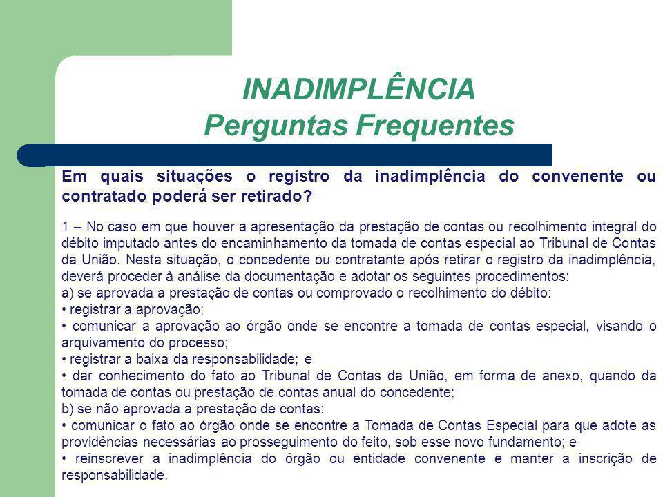 INADIMPLÊNCIA Perguntas Frequentes Em quais situações o registro da inadimplência do convenente poderá ser retirado.