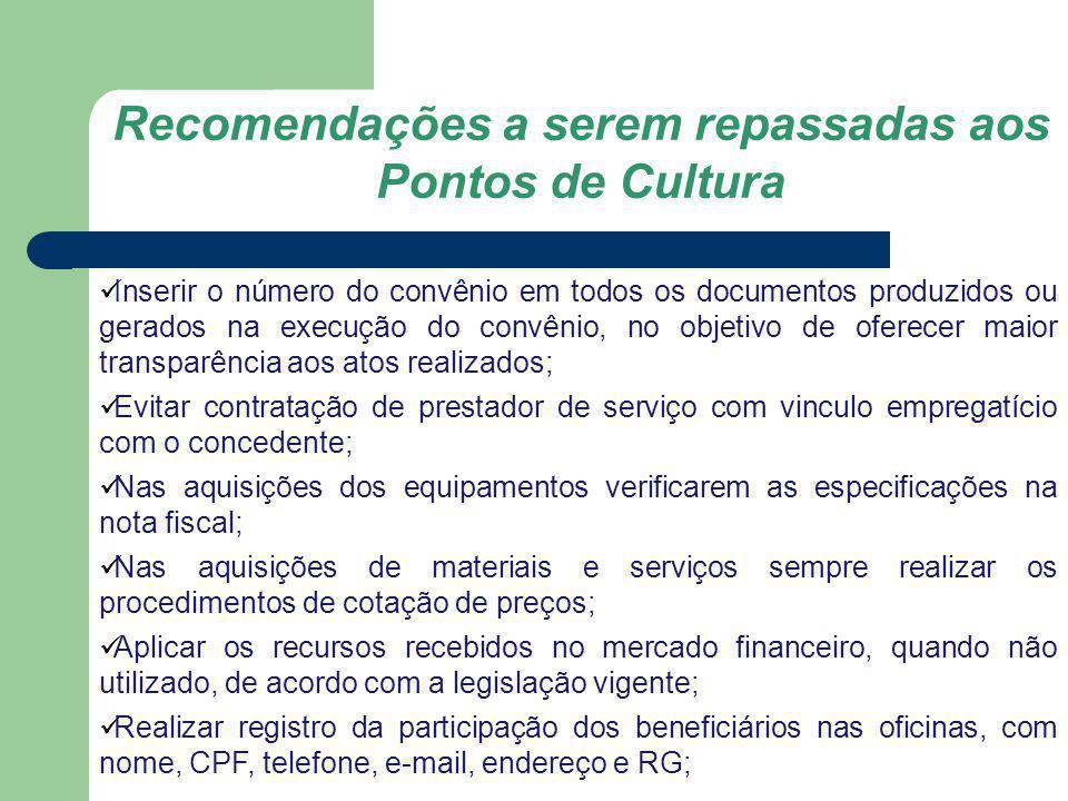 Recomendações a serem repassadas aos Pontos de Cultura Inserir o número do convênio em todos os documentos produzidos ou gerados na execução do convên