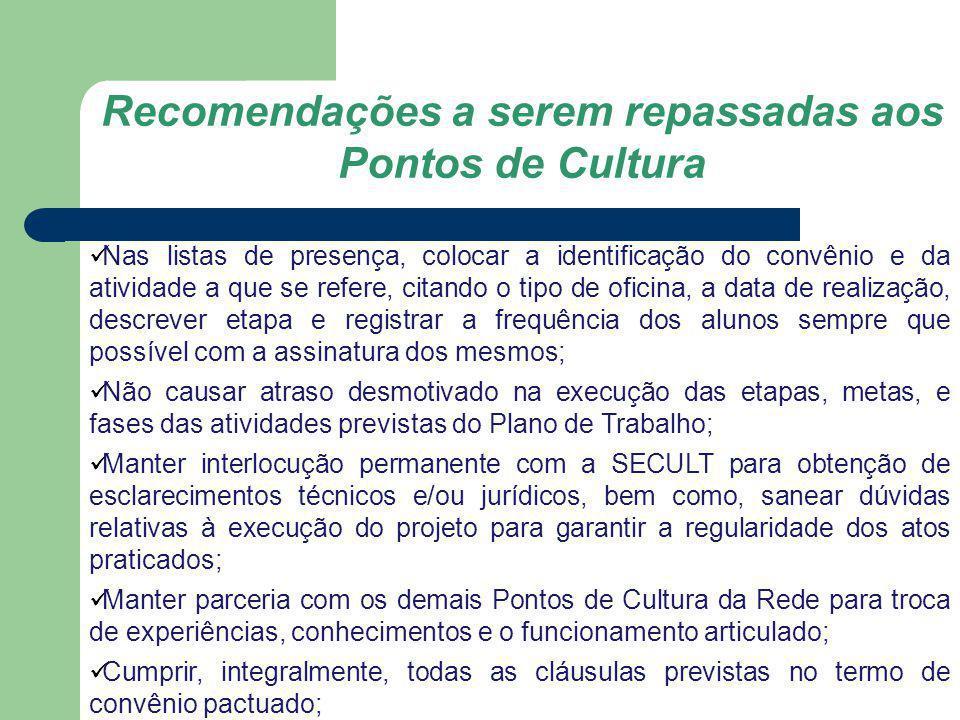 Recomendações a serem repassadas aos Pontos de Cultura Nas listas de presença, colocar a identificação do convênio e da atividade a que se refere, cit