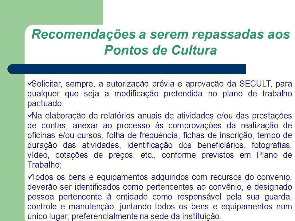 Recomendações a serem repassadas aos Pontos de Cultura Solicitar, sempre, a autorização prévia e aprovação da SECULT, para qualquer que seja a modific
