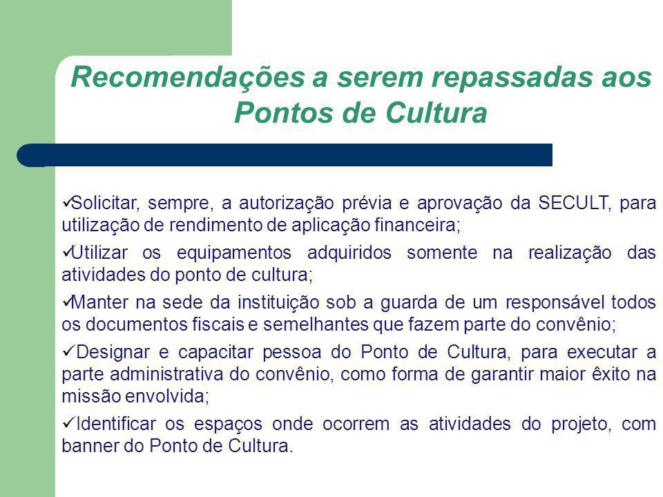 Recomendações a serem repassadas aos Pontos de Cultura Solicitar, sempre, a autorização prévia e aprovação da SECULT, para utilização de rendimento de