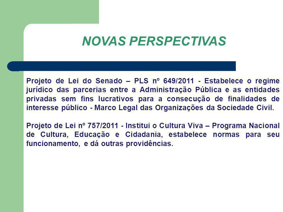 NOVAS PERSPECTIVAS Projeto de Lei do Senado – PLS nº 649/2011 - Estabelece o regime jurídico das parcerias entre a Administração Pública e as entidade