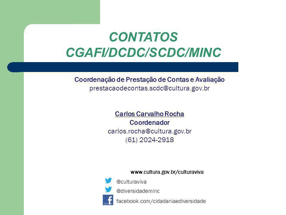 (61) 2024-2938 www.cultura.gov.br/culturaviva @culturaviva @diversidademinc facebook.com/cidadaniaediversidade CONTATOS CGAFI/DCDC/SCDC/MINC Coordenaç