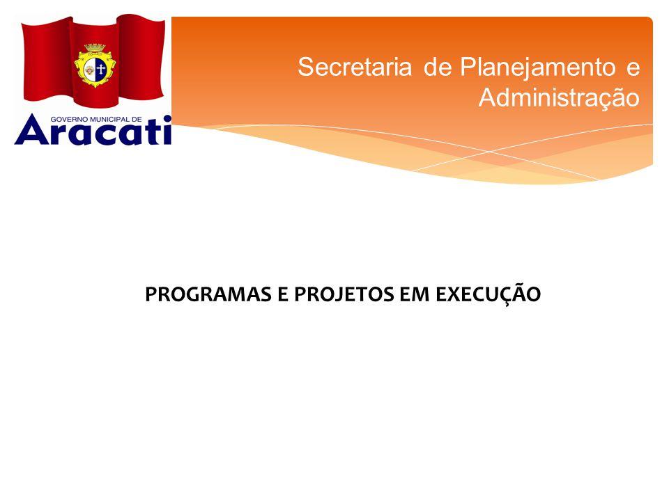 PROGRAMAS E PROJETOS EM EXECUÇÃO Secretaria de Planejamento e Administração