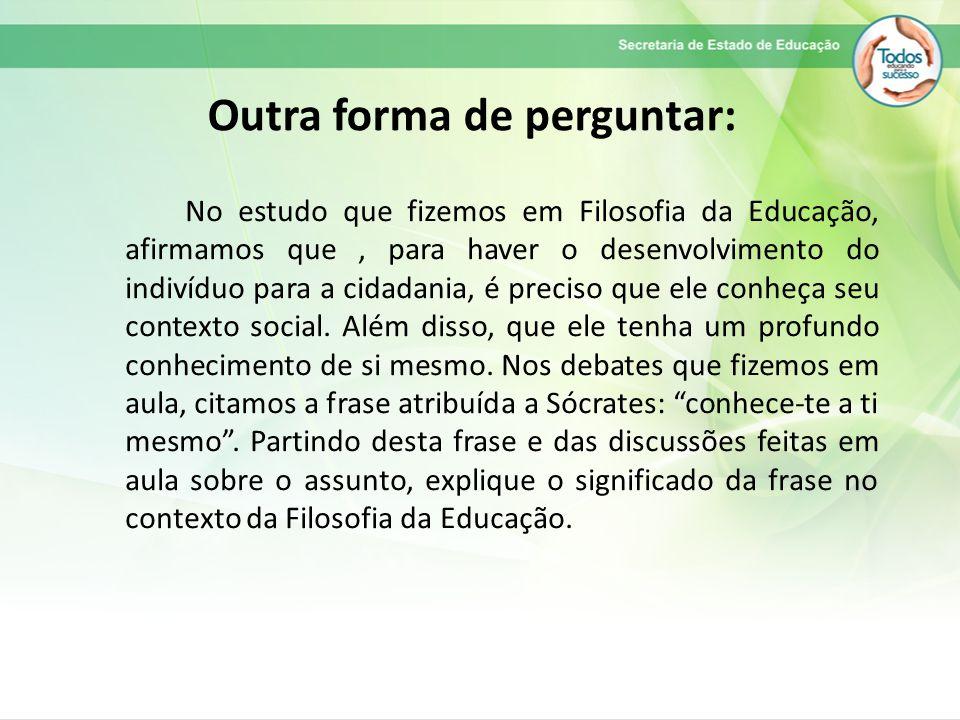 Outra forma de perguntar: No estudo que fizemos em Filosofia da Educação, afirmamos que, para haver o desenvolvimento do indivíduo para a cidadania, é preciso que ele conheça seu contexto social.