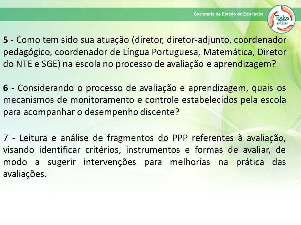 5 - Como tem sido sua atuação (diretor, diretor-adjunto, coordenador pedagógico, coordenador de Língua Portuguesa, Matemática, Diretor do NTE e SGE) na escola no processo de avaliação e aprendizagem.