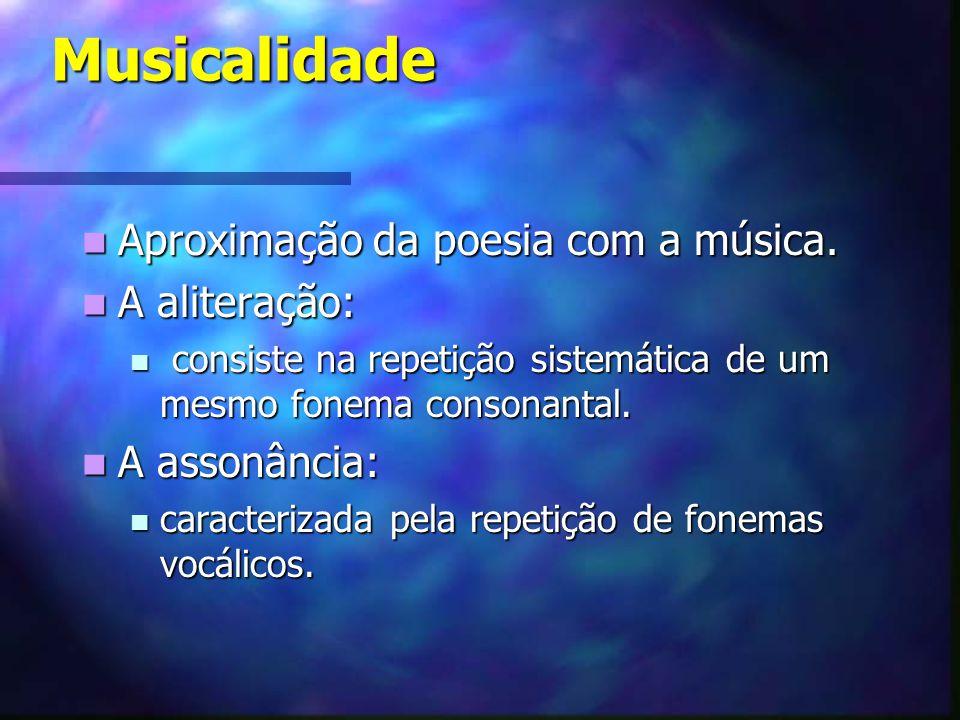 Musicalidade Musicalidade Aproximação da poesia com a música. Aproximação da poesia com a música. A aliteração: A aliteração: consiste na repetição si