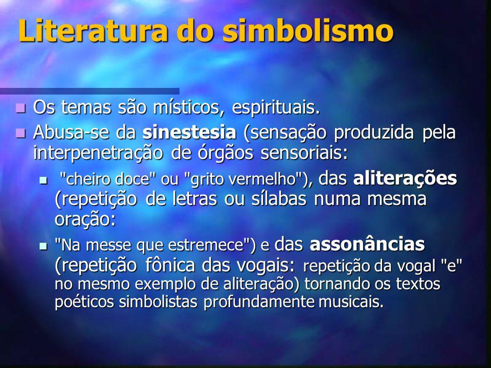 Literatura do simbolismo Os temas são místicos, espirituais. Os temas são místicos, espirituais. Abusa-se da sinestesia (sensação produzida pela inter