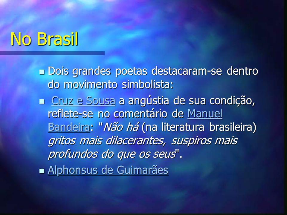 No Brasil Dois grandes poetas destacaram-se dentro do movimento simbolista: Dois grandes poetas destacaram-se dentro do movimento simbolista: Cruz e S