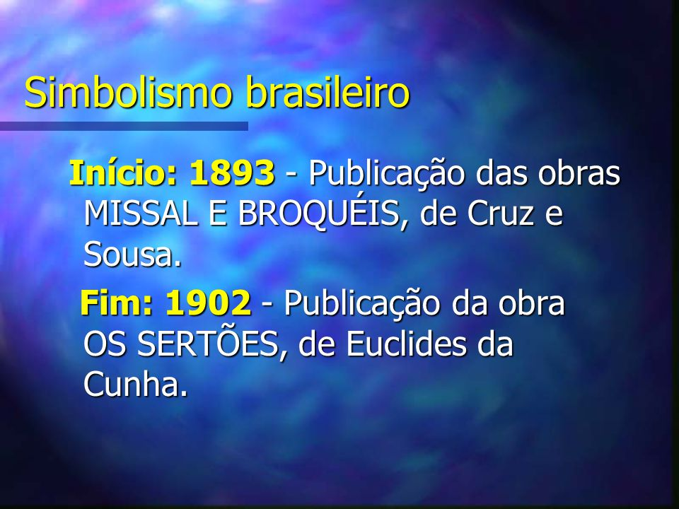 Simbolismo brasileiro Início: 1893 - Publicação das obras MISSAL E BROQUÉIS, de Cruz e Sousa. Início: 1893 - Publicação das obras MISSAL E BROQUÉIS, d