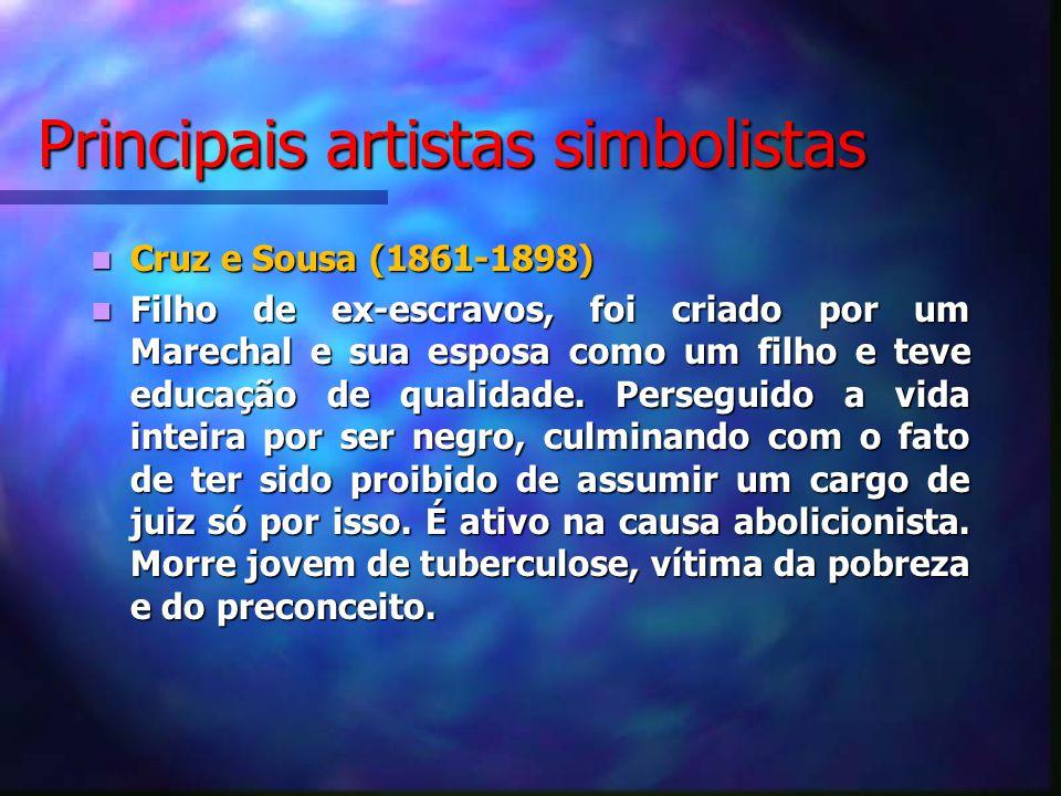 Principais artistas simbolistas Cruz e Sousa (1861-1898) Cruz e Sousa (1861-1898) Filho de ex-escravos, foi criado por um Marechal e sua esposa como u