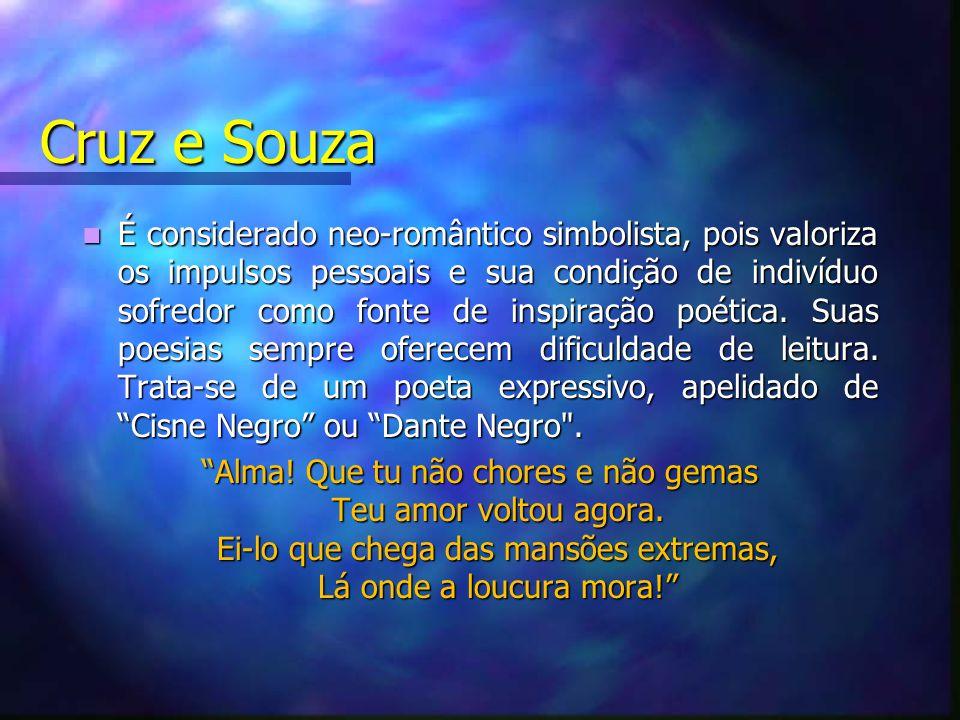 Cruz e Souza É considerado neo-romântico simbolista, pois valoriza os impulsos pessoais e sua condição de indivíduo sofredor como fonte de inspiração