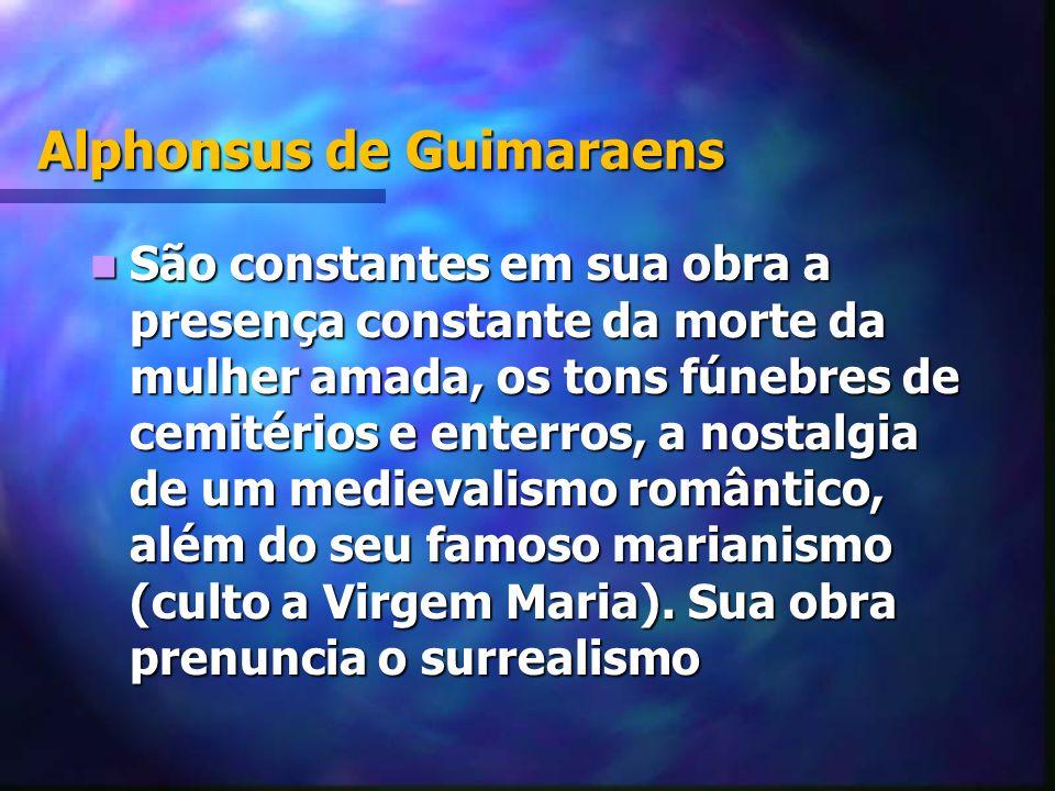Alphonsus de Guimaraens São constantes em sua obra a presença constante da morte da mulher amada, os tons fúnebres de cemitérios e enterros, a nostalg