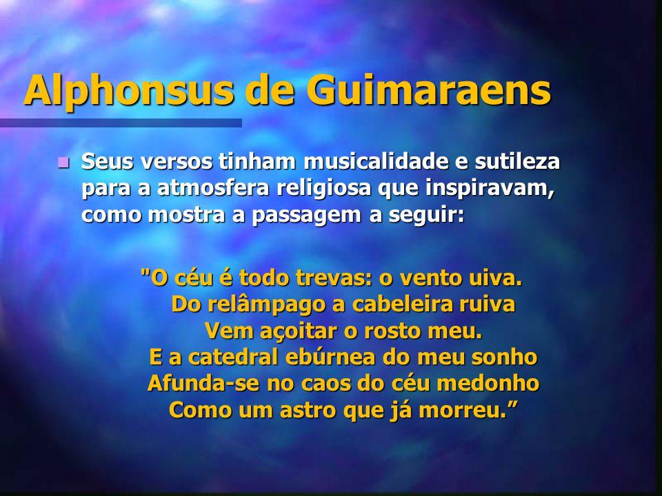 Alphonsus de Guimaraens Seus versos tinham musicalidade e sutileza para a atmosfera religiosa que inspiravam, como mostra a passagem a seguir: Seus ve