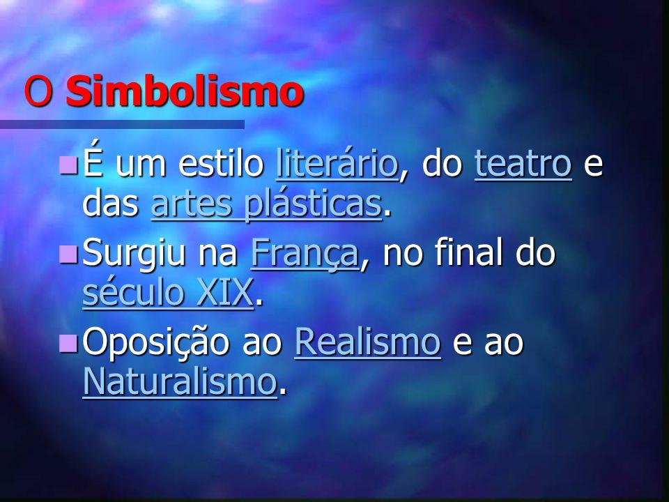 O Simbolismo É um estilo literário, do teatro e das artes plásticas. É um estilo literário, do teatro e das artes plásticas.literárioteatroartes plást