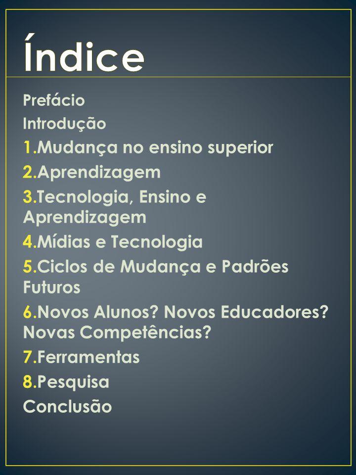 Prefácio Introdução 1.Mudança no ensino superior 2.Aprendizagem 3.Tecnologia, Ensino e Aprendizagem 4.Mídias e Tecnologia 5.Ciclos de Mudança e Padrões Futuros 6.Novos Alunos.