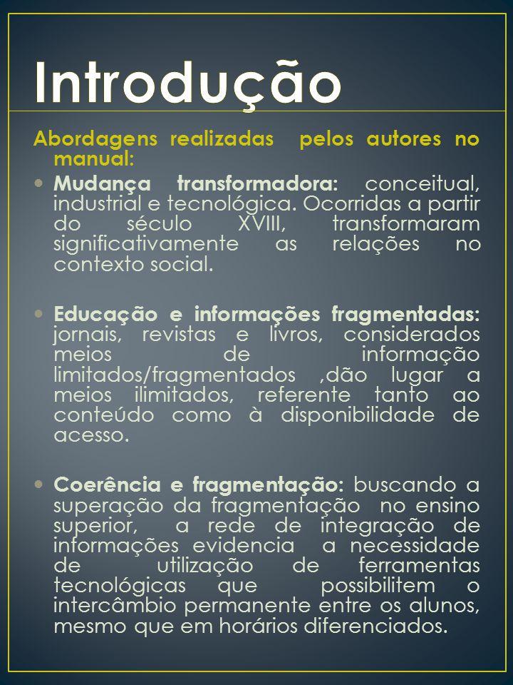 Abordagens realizadas pelos autores no manual: Mudança transformadora: conceitual, industrial e tecnológica. Ocorridas a partir do século XVIII, trans
