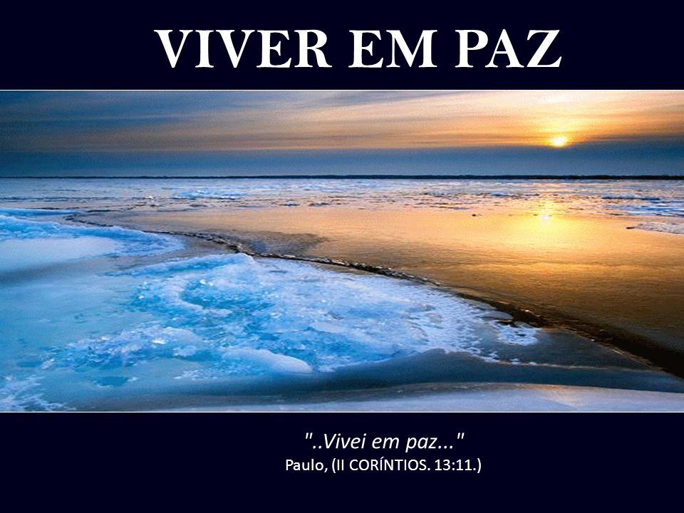 VIVER EM PAZ VIVER EM PAZ ..Vivei em paz... Paulo, (II CORÍNTIOS. 13:11.)