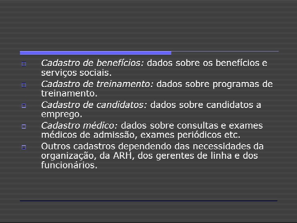  Cadastro de benefícios: dados sobre os benefícios e serviços sociais.  Cadastro de treinamento: dados sobre programas de treinamento.  Cadastro de