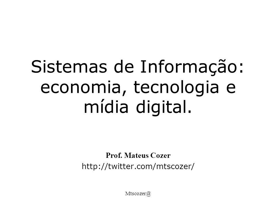 Mtscozer@ Sistemas de Informação: economia, tecnologia e mídia digital.