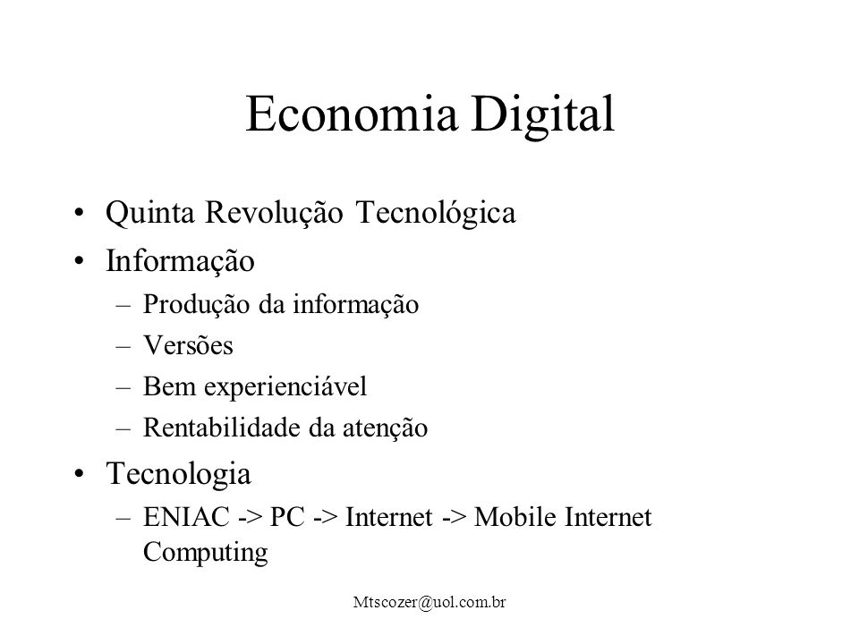 Mtscozer@uol.com.br Economia Digital Quinta Revolução Tecnológica Informação –Produção da informação –Versões –Bem experienciável –Rentabilidade da atenção Tecnologia –ENIAC -> PC -> Internet -> Mobile Internet Computing