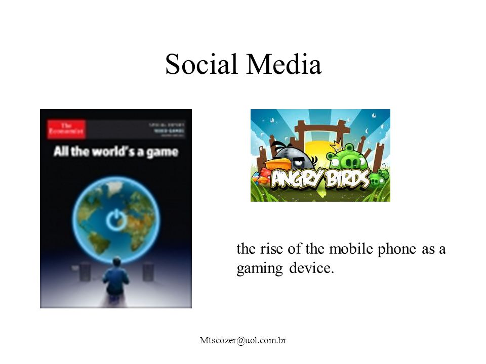 Social Media Mtscozer@uol.com.br the rise of the mobile phone as a gaming device.