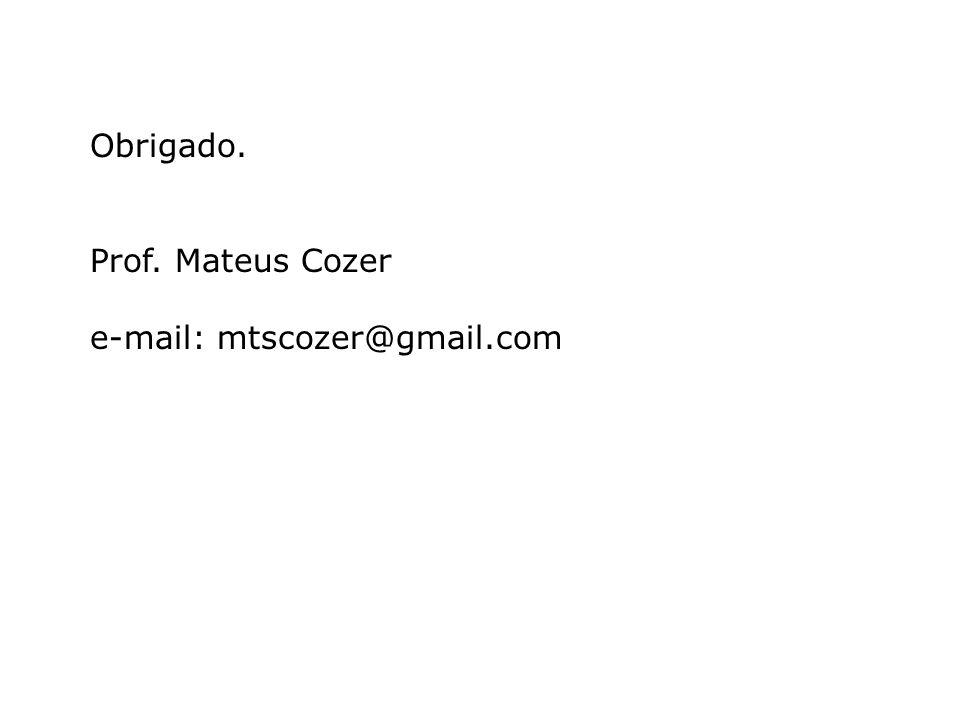 Obrigado. Prof. Mateus Cozer e-mail: mtscozer@gmail.com