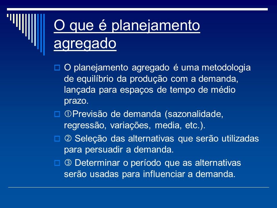 O que é planejamento agregado  O planejamento agregado é uma metodologia de equilíbrio da produção com a demanda, lançada para espaços de tempo de mé