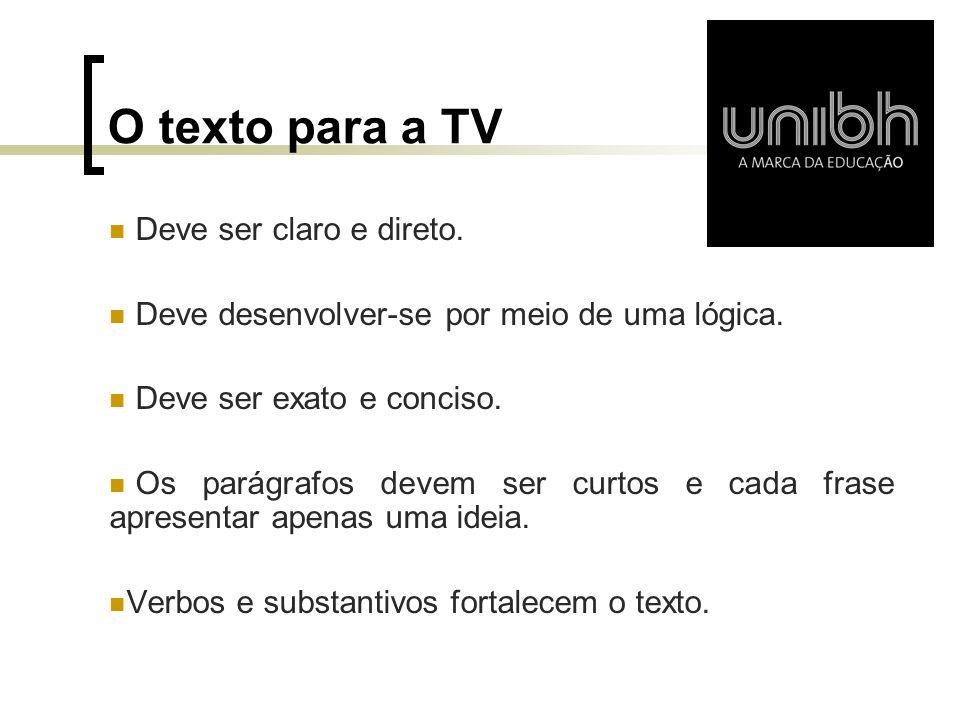 O texto para a TV Deve ser claro e direto. Deve desenvolver-se por meio de uma lógica. Deve ser exato e conciso. Os parágrafos devem ser curtos e cada