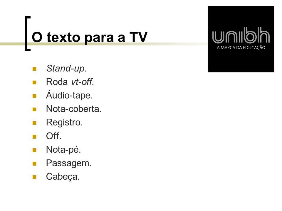 O texto para a TV Stand-up. Roda vt-off. Áudio-tape. Nota-coberta. Registro. Off. Nota-pé. Passagem. Cabeça.
