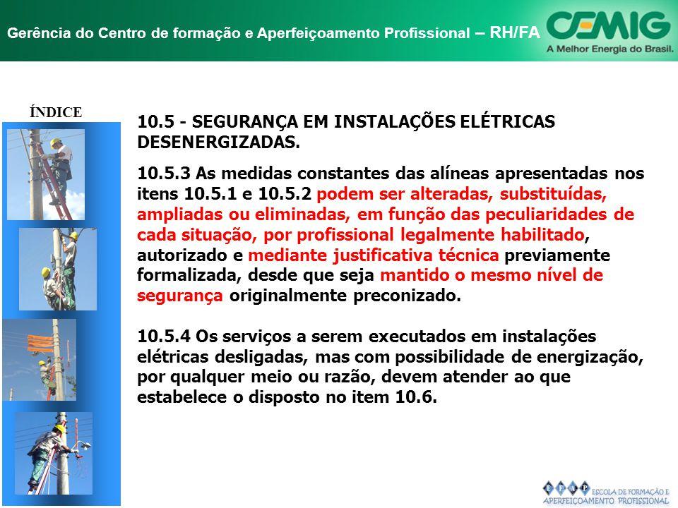 NR-10 SEGURANÇA EM INSTALAÇÕES E SERVIÇOS EM ELETRICIDADE Gerência do Centro de formação e Aperfeiçoamento Profissional – RH/FA 10.5 - SEGURANÇA EM IN