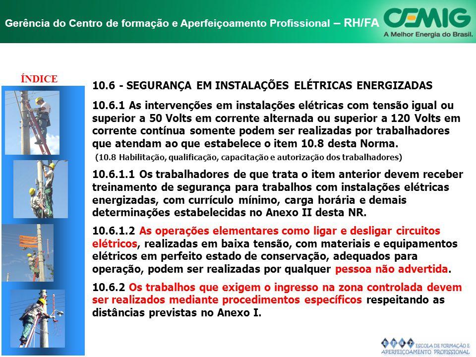 NR-10 SEGURANÇA EM INSTALAÇÕES E SERVIÇOS EM ELETRICIDADE Gerência do Centro de formação e Aperfeiçoamento Profissional – RH/FA TÍTULO 10.5 - SEGURANÇ