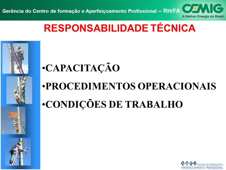 NR-10 SEGURANÇA EM INSTALAÇÕES E SERVIÇOS EM ELETRICIDADE Gerência do Centro de formação e Aperfeiçoamento Profissional – RH/FA CAPACITAÇÃO PROCEDIMENTOS OPERACIONAIS CONDIÇÕES DE TRABALHO RESPONSABILIDADE TÉCNICA