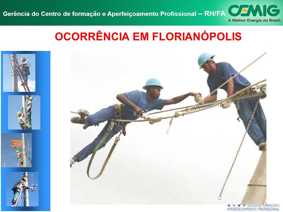 NR-10 SEGURANÇA EM INSTALAÇÕES E SERVIÇOS EM ELETRICIDADE Gerência do Centro de formação e Aperfeiçoamento Profissional – RH/FA OCORRÊNCIA EM FLORIANÓPOLIS