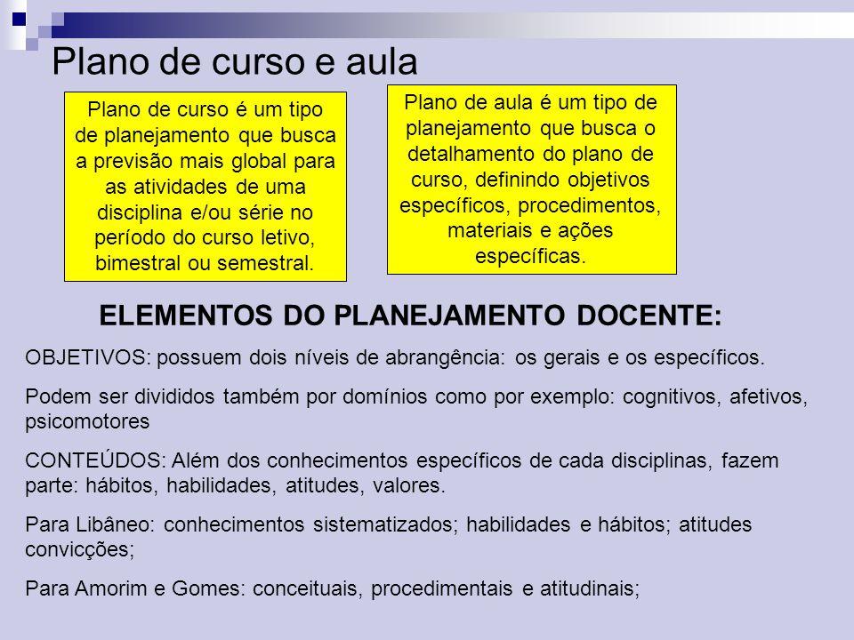 Plano de curso e aula Plano de curso é um tipo de planejamento que busca a previsão mais global para as atividades de uma disciplina e/ou série no per