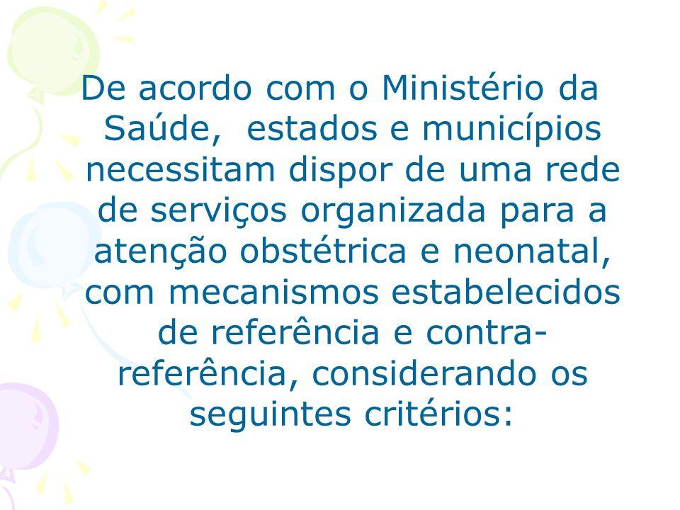 De acordo com o Ministério da Saúde, estados e municípios necessitam dispor de uma rede de serviços organizada para a atenção obstétrica e neonatal, c