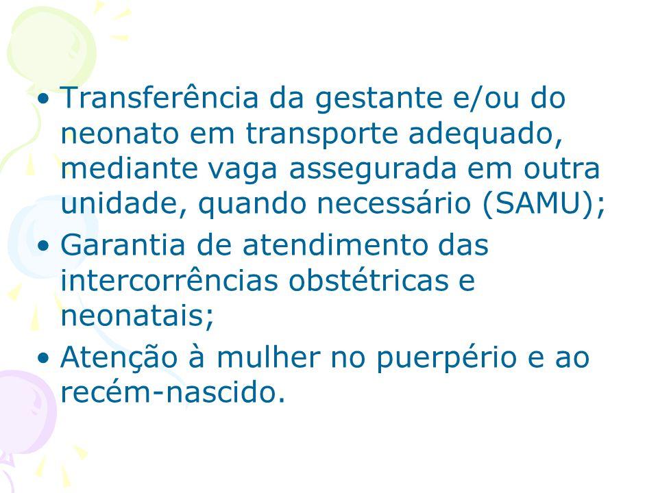 Transferência da gestante e/ou do neonato em transporte adequado, mediante vaga assegurada em outra unidade, quando necessário (SAMU); Garantia de ate