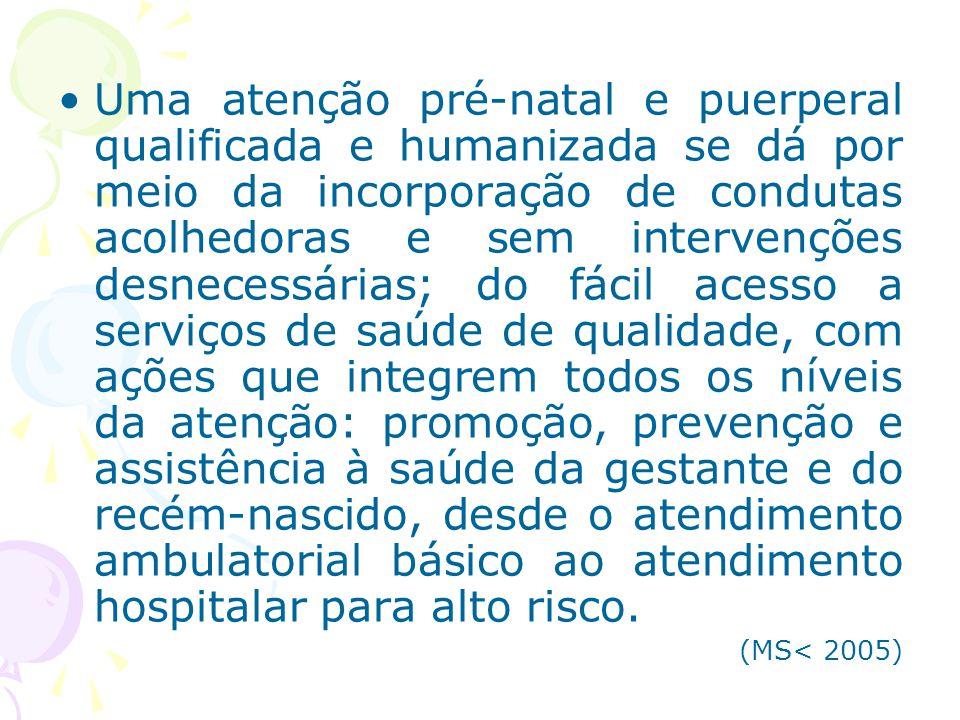 Uma atenção pré-natal e puerperal qualificada e humanizada se dá por meio da incorporação de condutas acolhedoras e sem intervenções desnecessárias; d