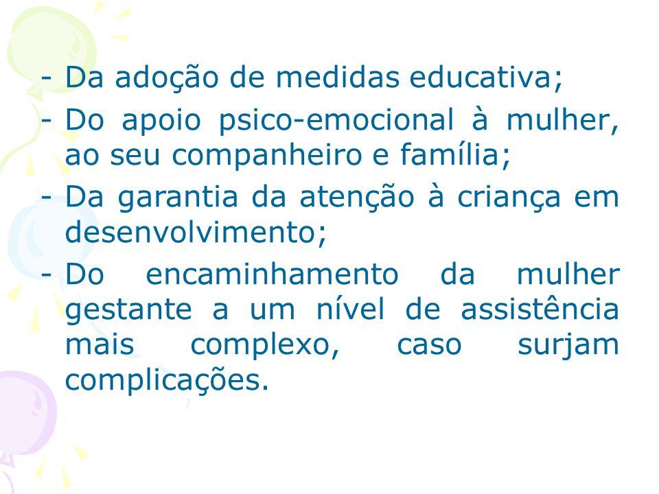 -Da adoção de medidas educativa; -Do apoio psico-emocional à mulher, ao seu companheiro e família; -Da garantia da atenção à criança em desenvolviment