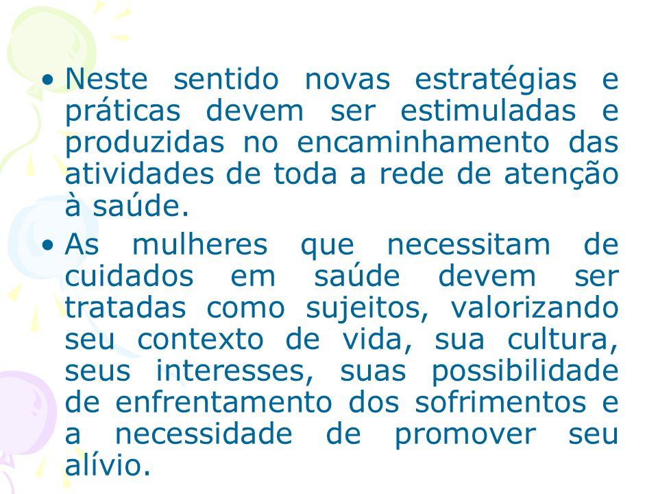 Neste sentido novas estratégias e práticas devem ser estimuladas e produzidas no encaminhamento das atividades de toda a rede de atenção à saúde. As m