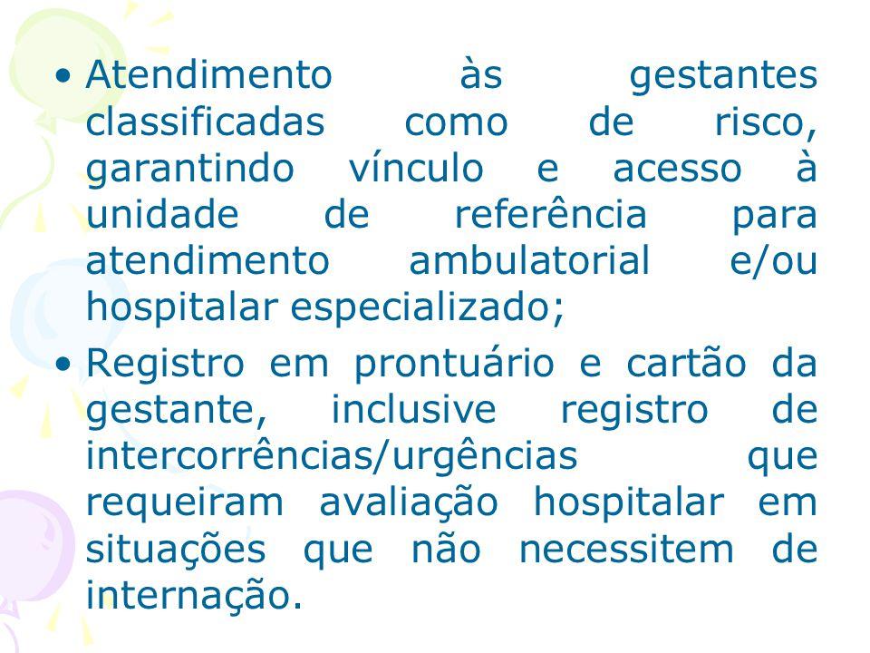 Atendimento às gestantes classificadas como de risco, garantindo vínculo e acesso à unidade de referência para atendimento ambulatorial e/ou hospitala