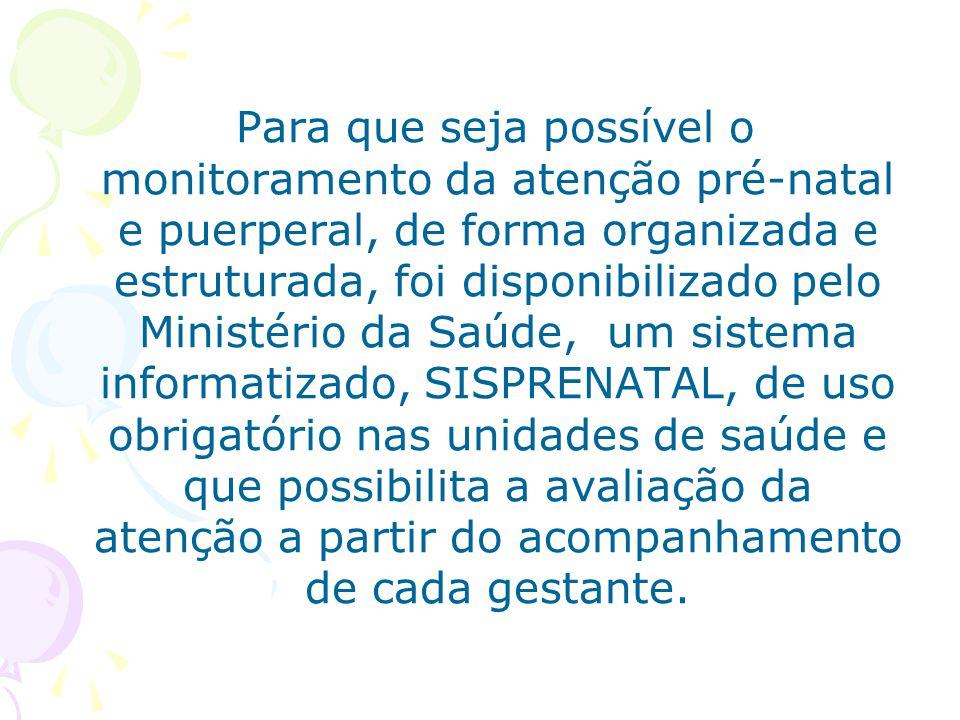 Para que seja possível o monitoramento da atenção pré-natal e puerperal, de forma organizada e estruturada, foi disponibilizado pelo Ministério da Saú
