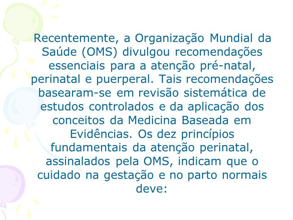 Recentemente, a Organização Mundial da Saúde (OMS) divulgou recomendações essenciais para a atenção pré-natal, perinatal e puerperal. Tais recomendaçõ