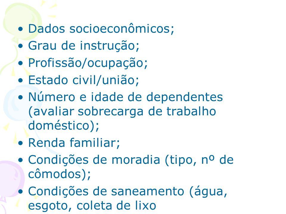 Dados socioeconômicos; Grau de instrução; Profissão/ocupação; Estado civil/união; Número e idade de dependentes (avaliar sobrecarga de trabalho domést