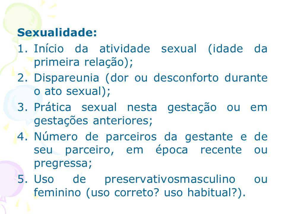 Sexualidade: 1.Início da atividade sexual (idade da primeira relação); 2.Dispareunia (dor ou desconforto durante o ato sexual); 3.Prática sexual nesta