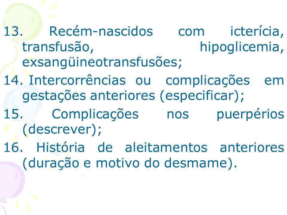 13. Recém-nascidos com icterícia, transfusão, hipoglicemia, exsangüineotransfusões; 14. Intercorrências ou complicações em gestações anteriores (espec